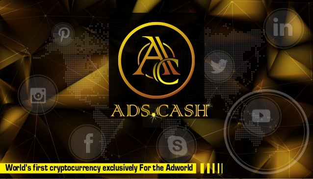 C ADS CASH World's first cryptocurrency exclusively For the Adworld