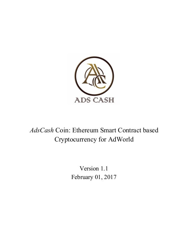 AdsCash Coin: Ethereum Smart Contract based Cryptocurrency for AdWorld Version 1.1 February 01, 2017