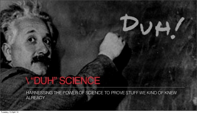 """TBWA WHY SCIENCE IS TAKING US OF ADVERTISING  """"DUH"""" SCIENCE HARNESSING THE POWER OF SCIENCE TO PROVE STUFF WE KIND OF KNEW..."""