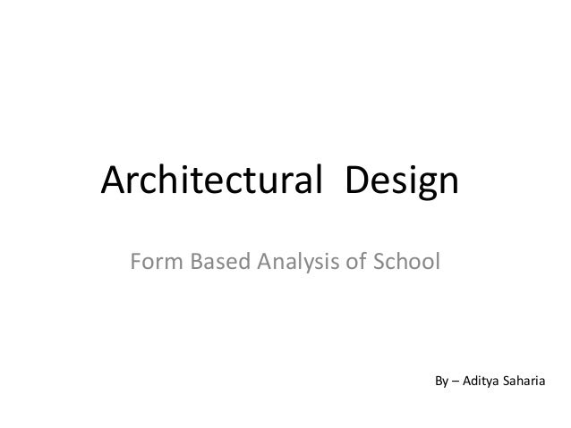 Architectural Design Form Based Analysis of School By – Aditya Saharia