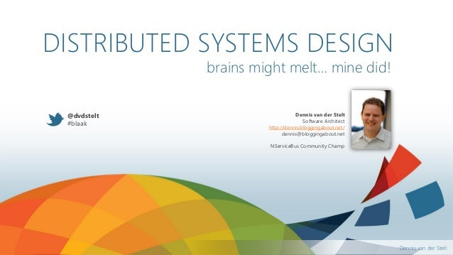 DISTRIBUTED SYSTEMS DESIGN brains might melt… mine did! @dvdstelt #blaak  Dennis van der Stelt Software Architect http://d...
