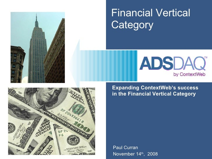 Financial Vertical Category Expanding ContextWeb's success  in the Financial Vertical Category Paul Curran November 14 th ...