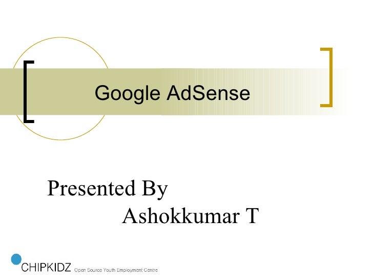 Google AdSense    Presented By         Ashokkumar T