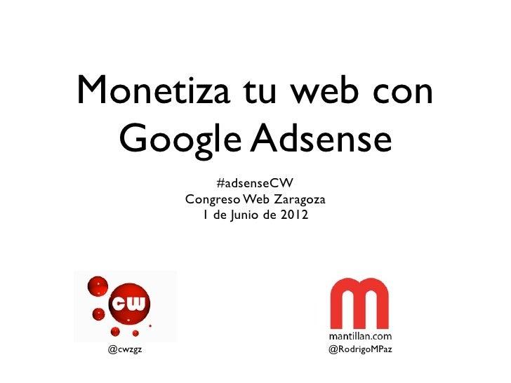 Monetiza tu web con Google Adsense               #adsenseCW          Congreso Web Zaragoza            1 de Junio de 2012 @...
