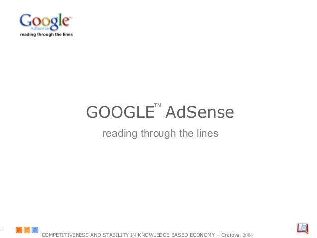GOOGLE AdSense COMPETITIVENESS AND STABILITY IN KNOWLEDGE BASED ECONOMY – Craiova, 2006 reading through the lines TM