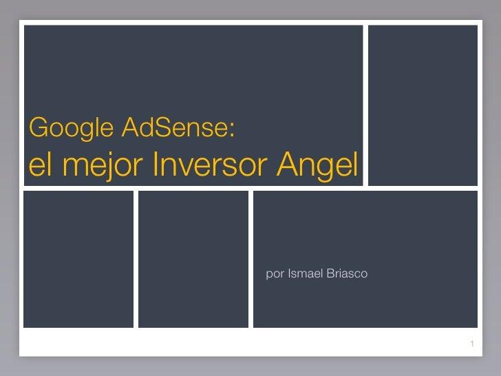 Google AdSense: el mejor Inversor Angel                     por Ismael Briasco                                            1