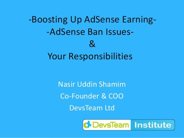 -Boosting Up AdSense Earning--AdSense Ban Issues-&Your ResponsibilitiesNasir Uddin ShamimCo-Founder & COODevsTeam Ltd