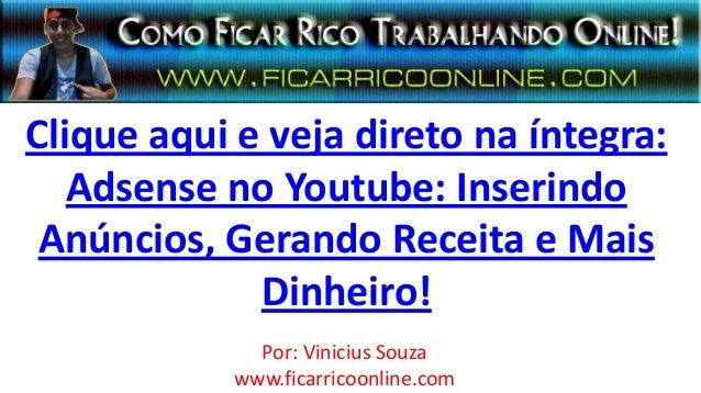Clique aqui e veja direto na íntegra:Adsense no Youtube: InserindoAnúncios, Gerando Receita e MaisDinheiro!Por: Vinicius S...