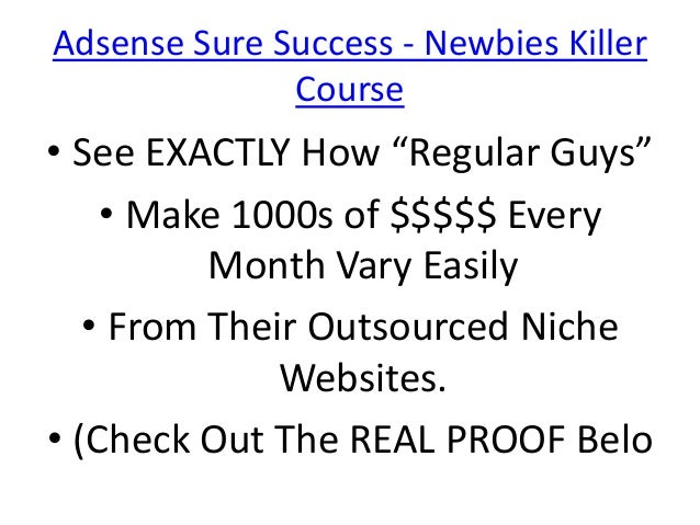 "Adsense Sure Success - Newbies Killer              Course• See EXACTLY How ""Regular Guys""    • Make 1000s of $$$$$ Every  ..."