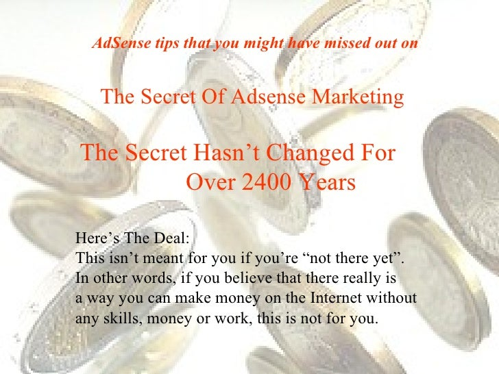 The Secret Of Adsense Marketing The Secret Hasn't Changed For  Over 2400 Years Here's The Deal:  This isn't meant for you ...