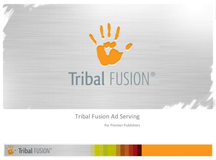 Tribal Fusion Ad Serving          For Premier Publishers