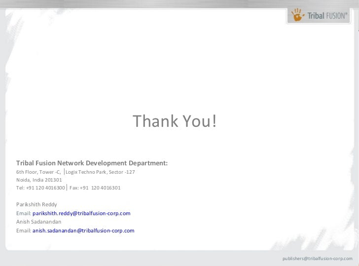 Thank You!Tribal Fusion Network Development Department:6th Floor, Tower -C, │Logix Techno Park, Sector -127Noida, India 20...