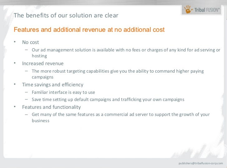 The benefits of our solution are clearFeatures and additional revenue at no additional cost•   No cost     – Our ad manage...