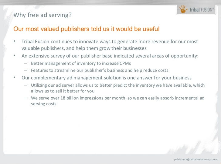 Why free ad serving?Our most valued publishers told us it would be useful•   Tribal Fusion continues to innovate ways to g...