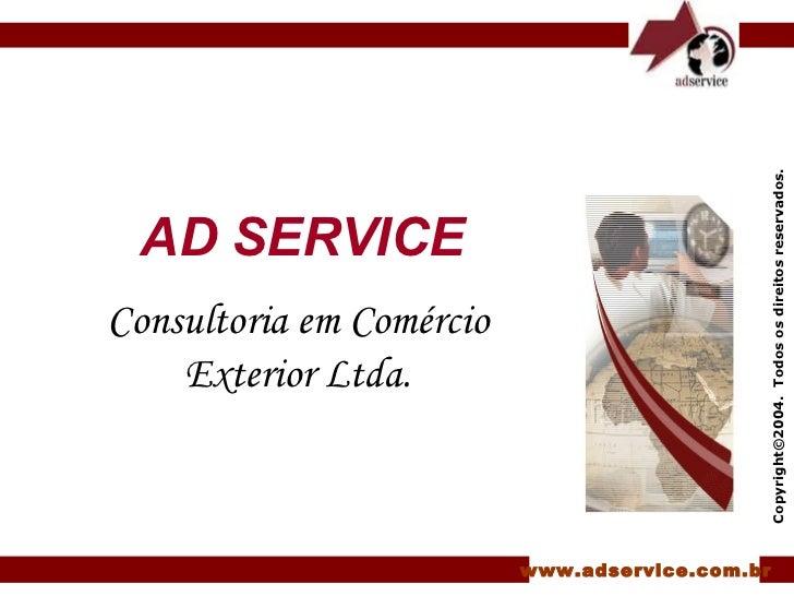 Copyright ©2004.  Todos os direitos reservados. www.adservice.com.br AD SERVICE Consultoria em Comércio Exterior Ltda.