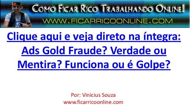 Clique aqui e veja direto na íntegra:Ads Gold Fraude? Verdade ouMentira? Funciona ou é Golpe?Por: Vinicius Souzawww.ficarr...