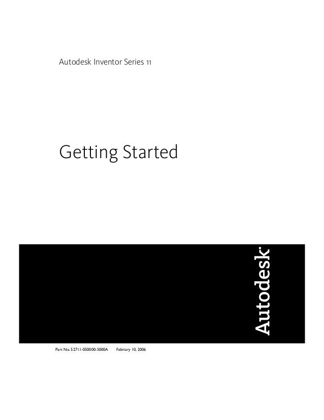 Autodesk Inventor Series 11 Getting Started Febriary 10, 2006Part No. 52711-050000-5000A