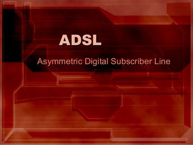 ADSLAsymmetric Digital Subscriber Line