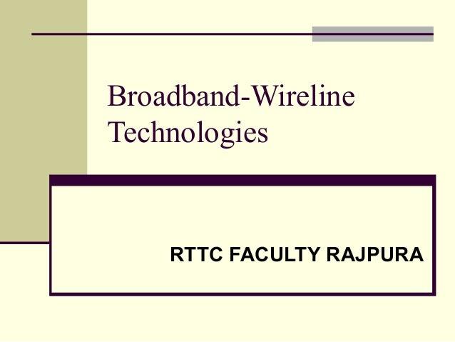 Broadband-Wireline Technologies RTTC FACULTY RAJPURA