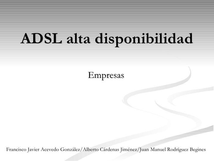 ADSL alta disponibilidad Empresas Francisco Javier Acevedo González/Alberto Cárdenas Jiménez/Juan Manuel Rodríguez Begines