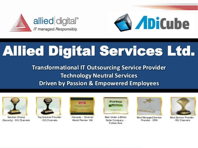 Allied Digital Services Ltd. Transformational IT Outsourcing Service Provider Technology Neutral Services Driven by Passio...
