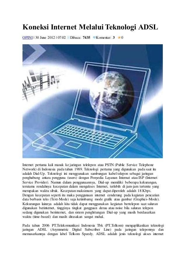 Koneksi Internet Melalui Teknologi ADSL  OPINI | 30 June 2012 | 07:02 Dibaca: 7435 Komentar: 3 0  Internet pertama kali ma...