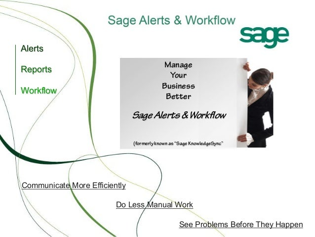 "Alerts Manage Your Business Better  Reports Workflow  Sage Alerts & Workflow (formerly known as ""Sage KnowledgeSync""  Comm..."