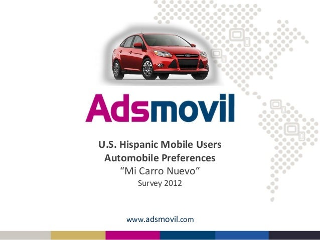 "www.adsmovil.com U.S. Hispanic Mobile Users Automobile Preferences ""Mi Carro Nuevo"" Survey 2012"