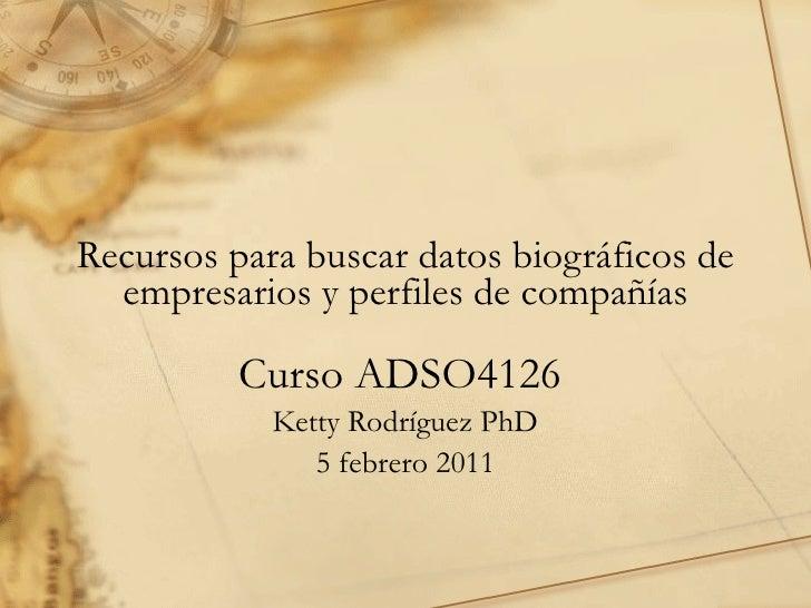 Recursos para buscar datos biogr áficos  de empresarios y perfiles de compa ñí as Curso ADSO4126  Ketty Rodríguez PhD 5 fe...