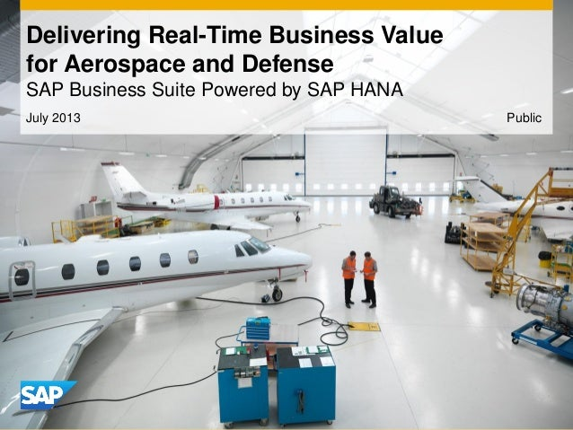 July 2013 Delivering Real-Time Business Value for Aerospace and Defense SAP Business Suite Powered by SAP HANA Public