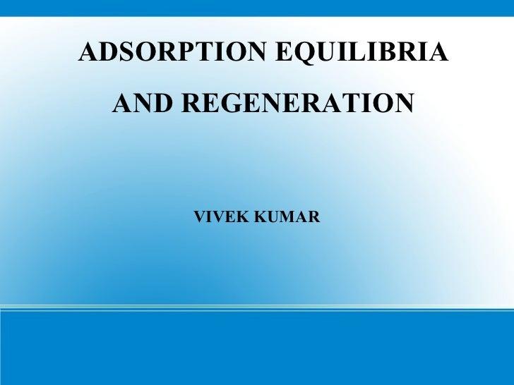 ADSORPTION EQUILIBRIA AND REGENERATION      VIVEK KUMAR