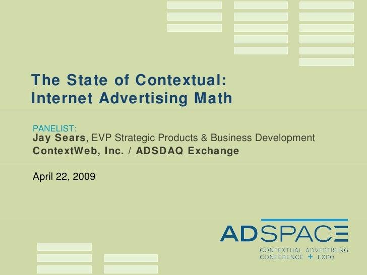 PANELIST: Jay Sears , EVP Strategic Products & Business Development ContextWeb, Inc. / ADSDAQ Exchange April 22, 2009 The ...