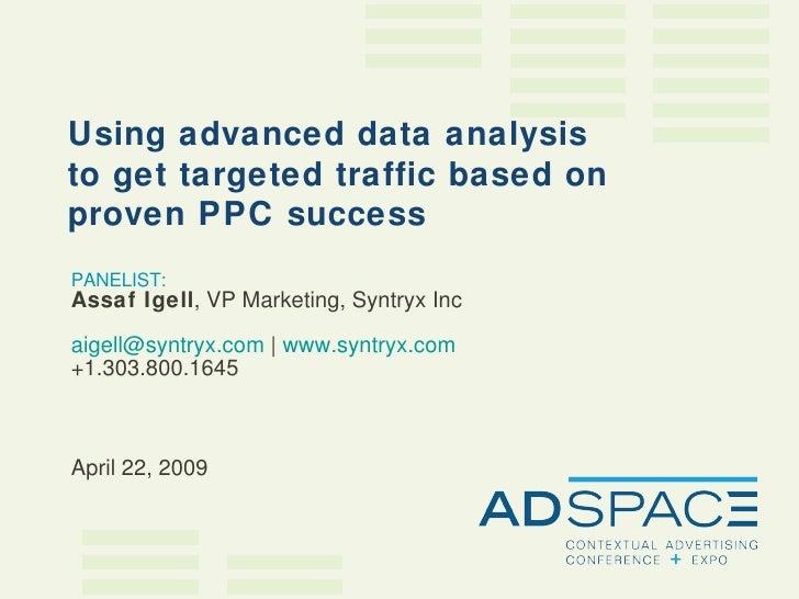 PANELIST: Assaf Igell , VP Marketing, Syntryx Inc [email_address]  |  www.syntryx.com +1.303.800.1645 April 22, 2009 Using...