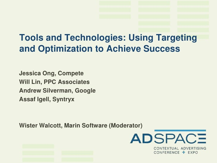 Tools and Technologies: Using Targeting and Optimization to Achieve Success  Jessica Ong, Compete Will Lin, PPC Associates...