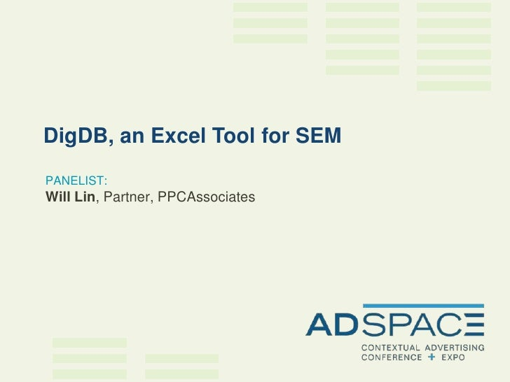DigDB, an Excel Tool for SEM PANELIST: Will Lin, Partner, PPCAssociates