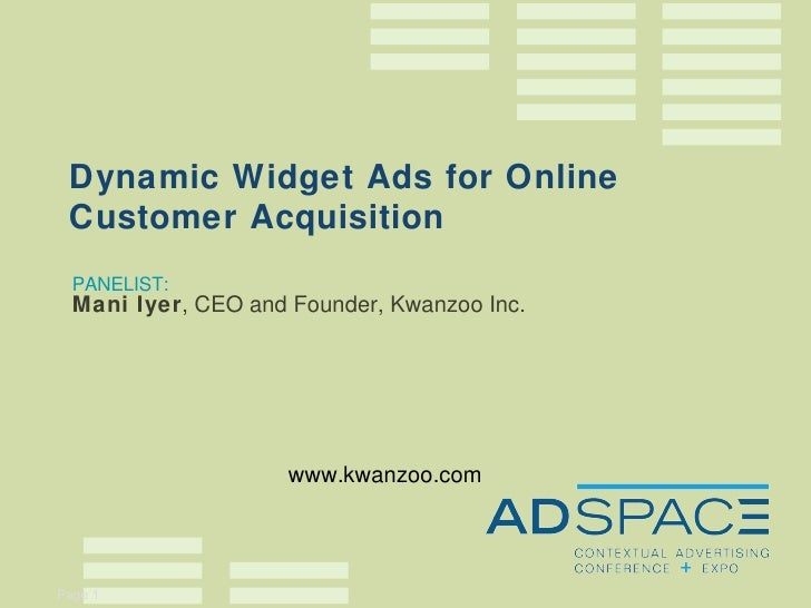 PANELIST: Mani Iyer , CEO and Founder, Kwanzoo Inc. Dynamic Widget Ads for Online Customer Acquisition www.kwanzoo.com