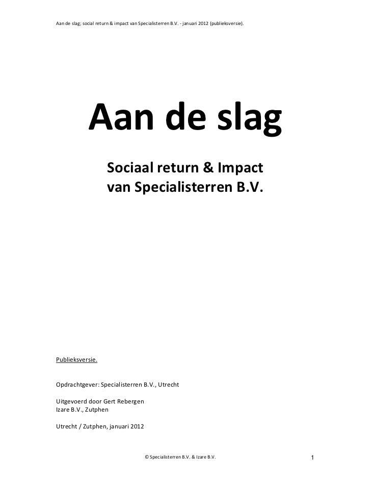 Aan de slag; social return & impact van Specialisterren B.V. - januari 2012 (publieksversie).               Aan de slag   ...