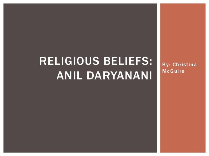 By: Christina McGuire<br />Religious beliefs: Anil daryanani<br />
