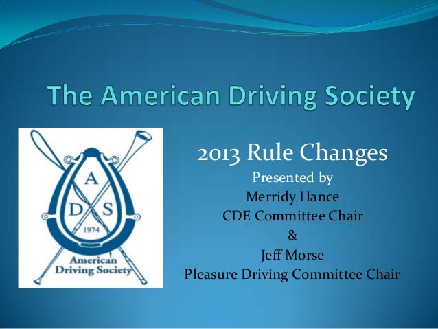 2013 Rule Changes          Presented by         Merridy Hance      CDE Committee Chair                 &            Jeff M...