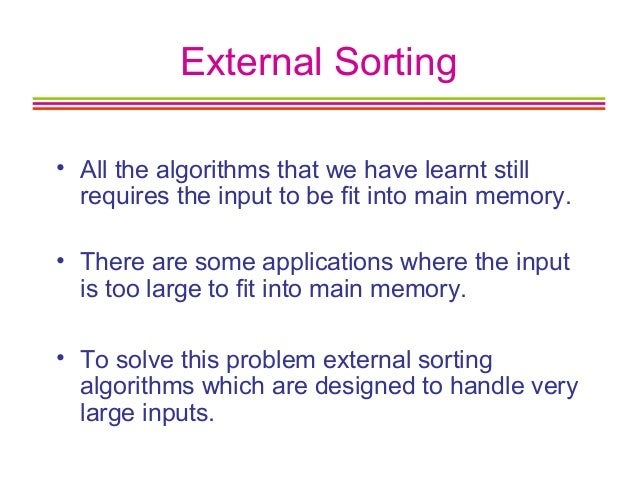 external sort The selection sort algorithm sorts an array by repeatedly finding the minimum element (considering ascending order) from unsorted part and putting it at.