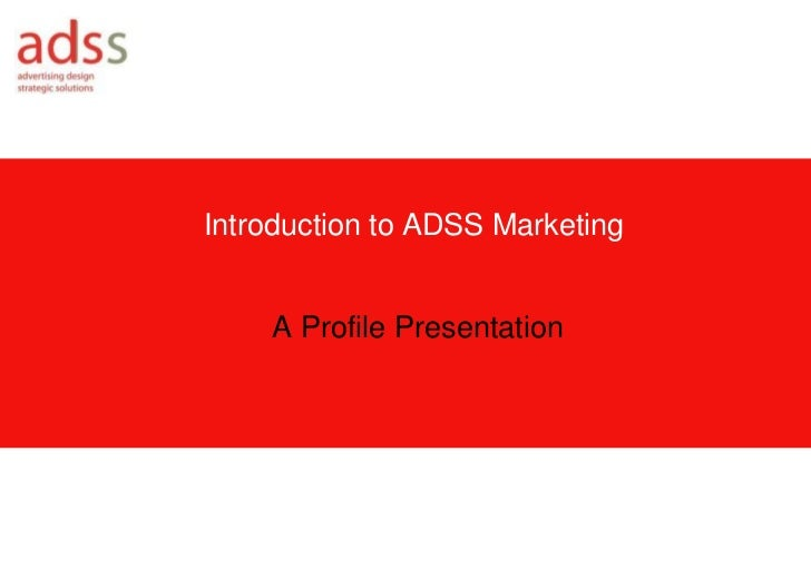Introduction to ADSS Marketing    A Profile Presentation