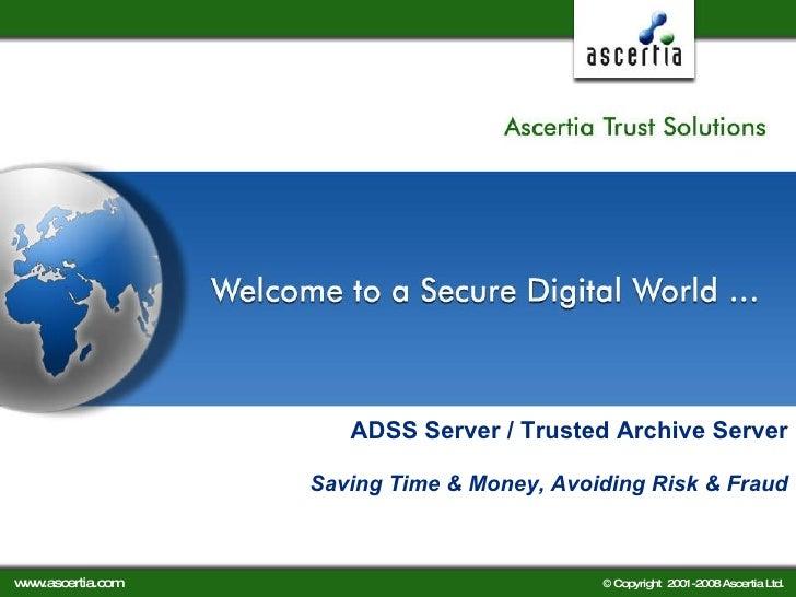ADSS Server / Trusted Archive Server   Saving Time & Money, Avoiding Risk & Fraud
