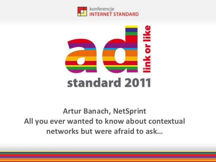 Artur Banach, NetSprint<br />All youeverwanted to knowaboutcontextual networks but wereafraid to ask…<br />