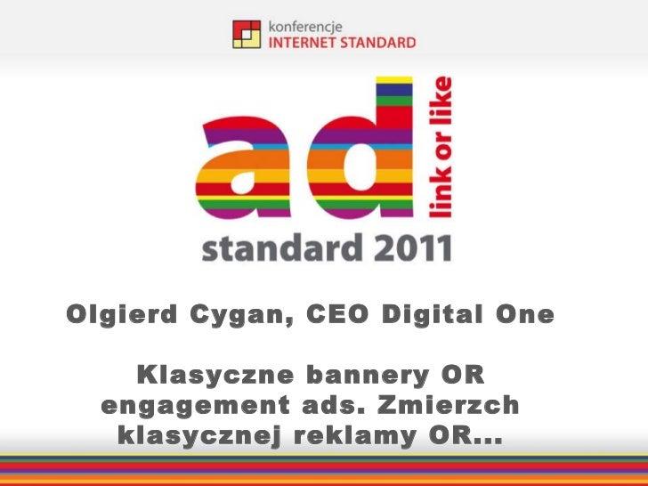 Olgierd Cygan, CEO Digital One Klasyczne bannery OR engagement ads. Zmierzch klasycznej reklamy OR...