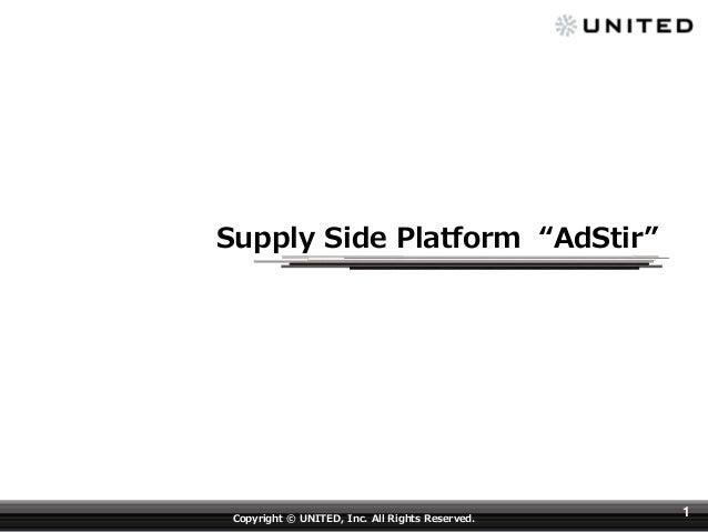 """Supply Side Platform """"AdStir""""  Copyright © UNITED, Inc. All Rights Reserved.  1"""