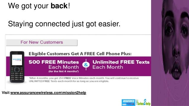 Visit www.assurancewireless.commission2help We got your back! Staying connected just got easier.