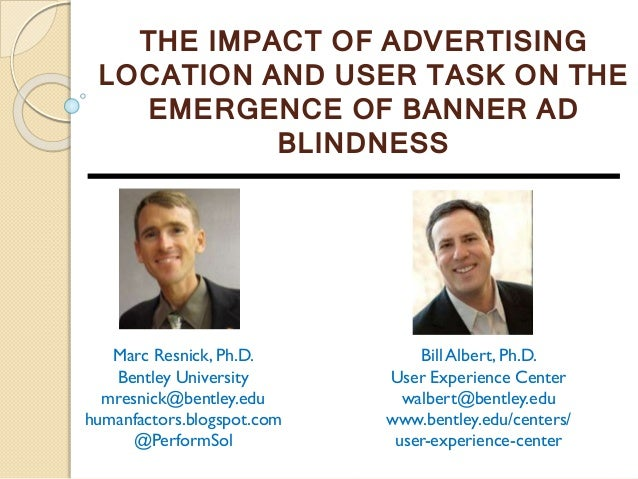 THE IMPACT OF ADVERTISING LOCATION AND USER TASK ON THE EMERGENCE OF BANNER AD BLINDNESS Marc Resnick, Ph.D. Bentley Unive...