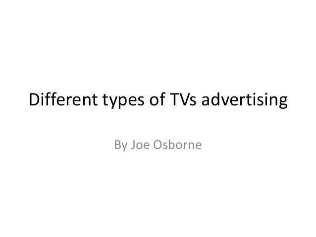 Different types of TVs advertising           By Joe Osborne
