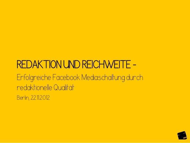 REDAKTION UND REICHWEITE –Erfolgreiche Facebook Mediaschaltung durchredaktionelle QualitätBerlin, 22.11.2012
