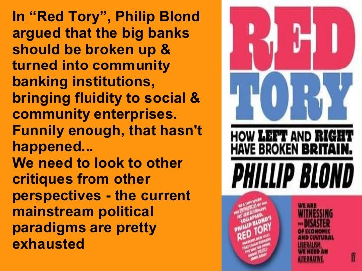 """In """"Red Tory"""", Philip Blond argued that the big banks should be broken up & turned into community banking institutions, br..."""